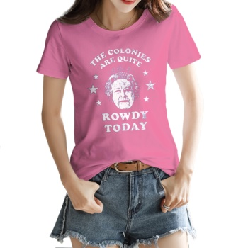 THE COLONIES ARE QUITE ROWDY TODAY Custom Women's T-shirt Pink